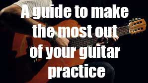 A guide to make the most out of your guitar practice