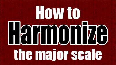 How to harmonize the major scale