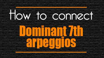 How to connect dominant 7th arpeggios