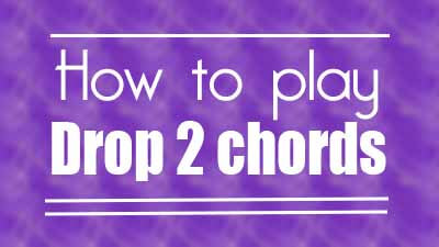 How to play drop 2 chords