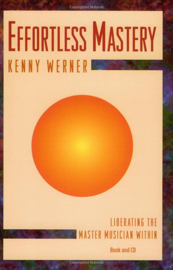 Effortless mastery liberating the master musician within by kenny werner