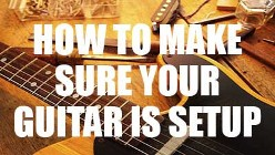How to make sure your guitar is setup 1