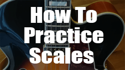 How to practice scales on guitar