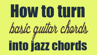 Jazz up your chord - Jazz guitar lesson